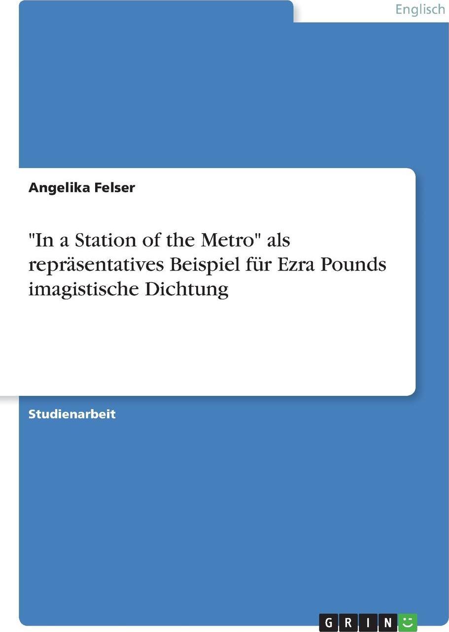 `In a Station of the Metro` als reprasentatives Beispiel fur Ezra Pounds imagistische Dichtung