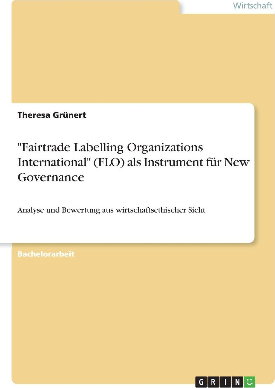 "Theresa Grünert. ""Fairtrade Labelling Organizations International"" (FLO) als Instrument fur New Governance"