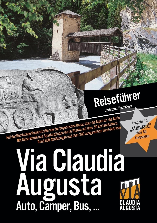 Via Claudia Augusta Reisefuhrer .standard` mit 57 Farbseiten. Christoph Tschaikner