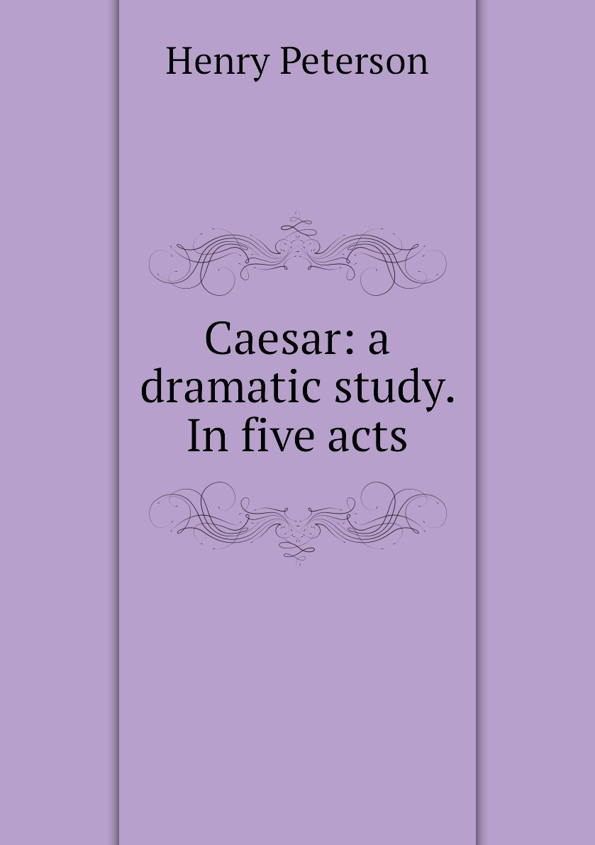 Caesar: a dramatic study. In five acts