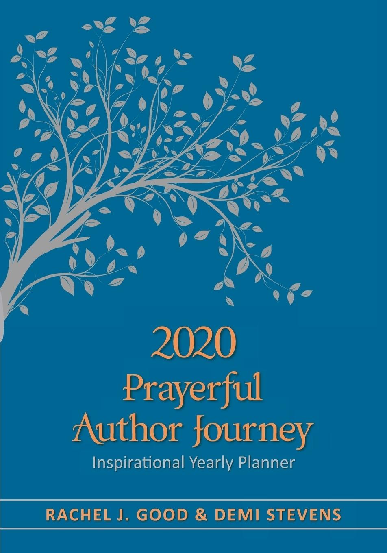 Rachel J. Good, Demi Stevens. 2020 Prayerful Author Journey. Inspirational Yearly Planner