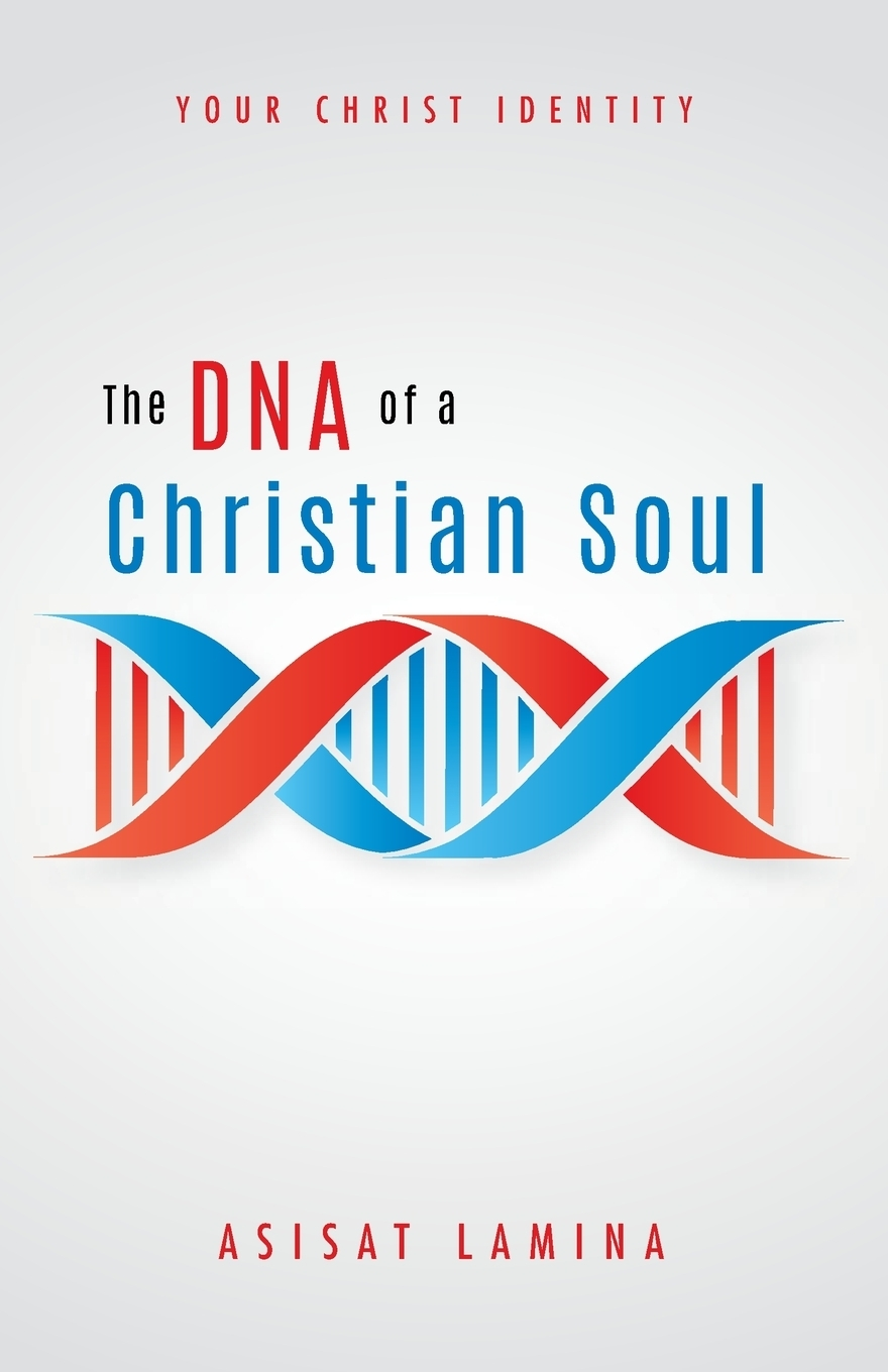 Asisat Lamina. The DNA of a Christian Soul. Your Christ Identity