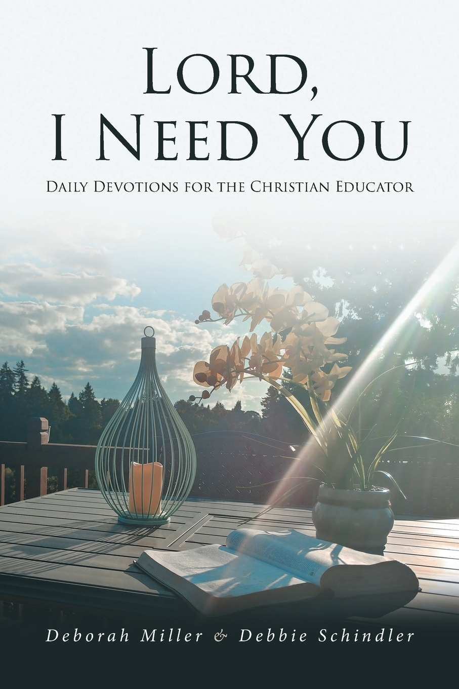 Deborah Miller, Debbie Schindler. Lord, I Need You. Daily Devotions for the Christian Educator