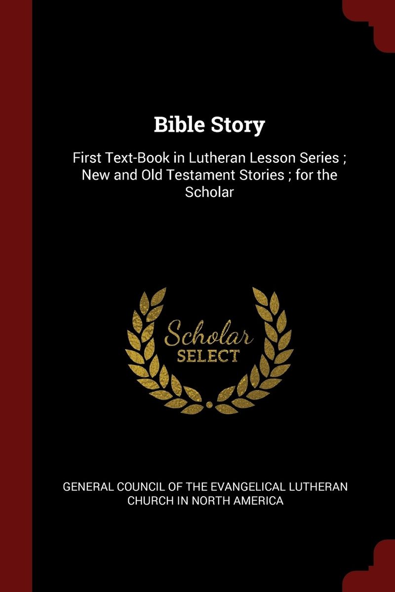 Bible Story. First Text-Book in Lutheran Lesson Series ; New and Old Testament Stories ; for the Scholar #1