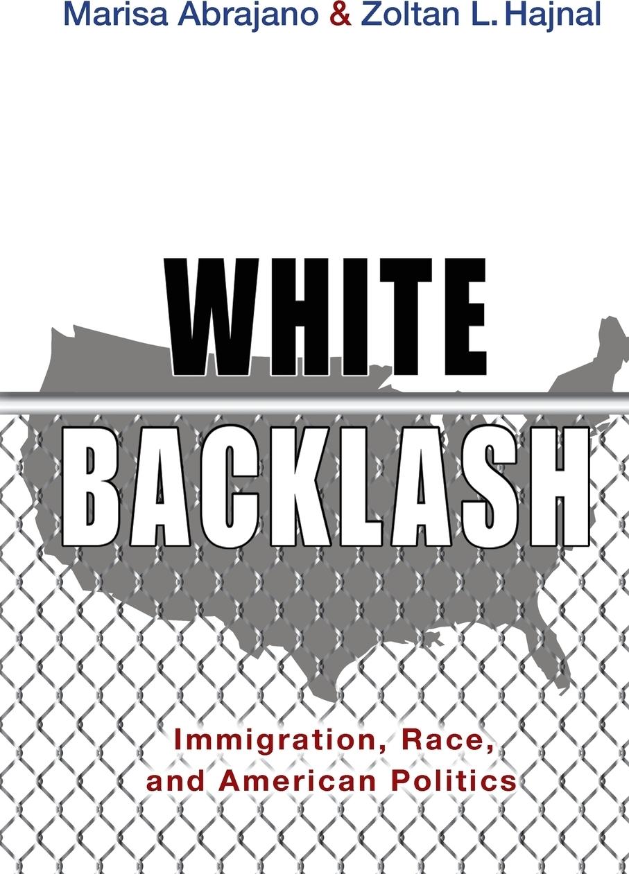 Marisa Abrajano, Zoltan L. Hajnal White Backlash. Immigration, Race, and American Politics недорого