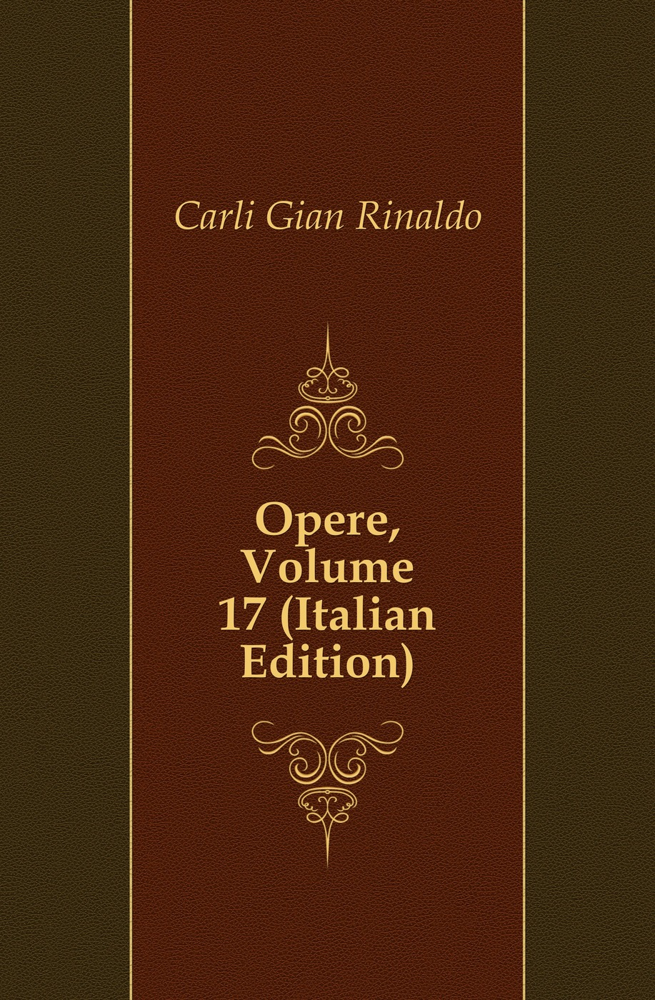 Carli Gian Rinaldo Opere, Volume 17 (Italian Edition)