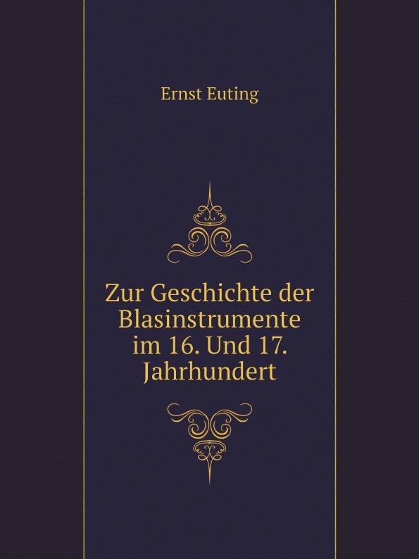 Ernst Euting Zur Geschichte der Blasinstrumente im 16. Und 17. Jahrhundert