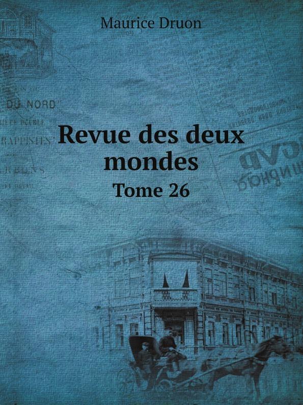 Maurice Druon Revue des deux mondes. Tome 26 unknown author revue des deux mondes 1864 vol 52 xxxive annee seconde periode classic reprint