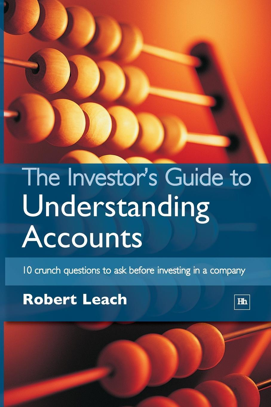The Investor`s Guide to Understanding Accounts. 10 Crunch Questions to Ask Before Investing in a Company