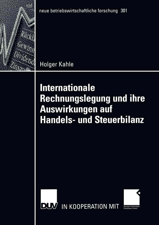 Holger Kahle. Internationale Rechnungslegung und ihre Auswirkungen auf Handels- und Steuerbilanz