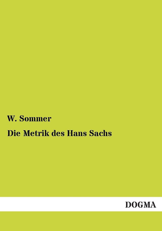 Die Metrik des Hans Sachs. W. Sommer