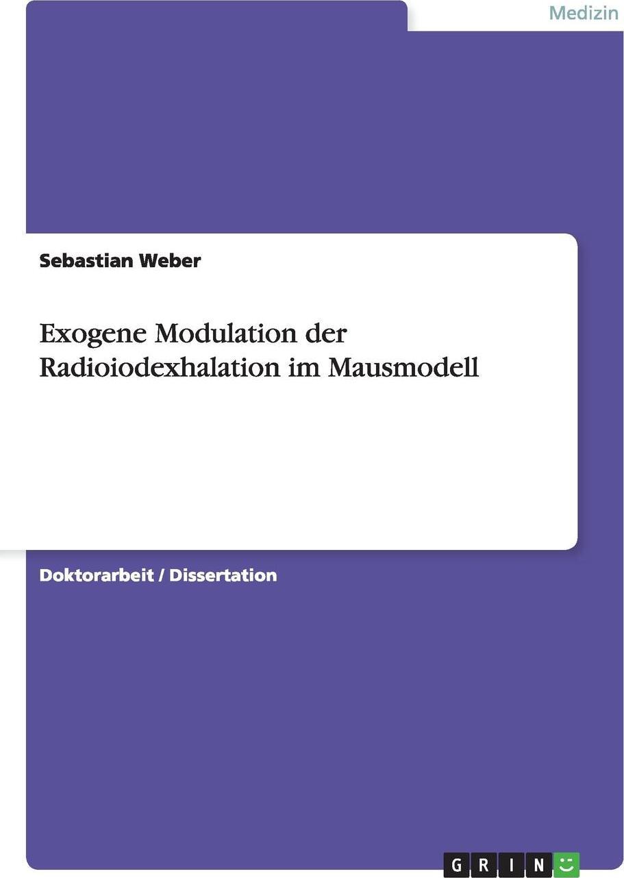 Exogene Modulation der Radioiodexhalation im Mausmodell. Sebastian Weber