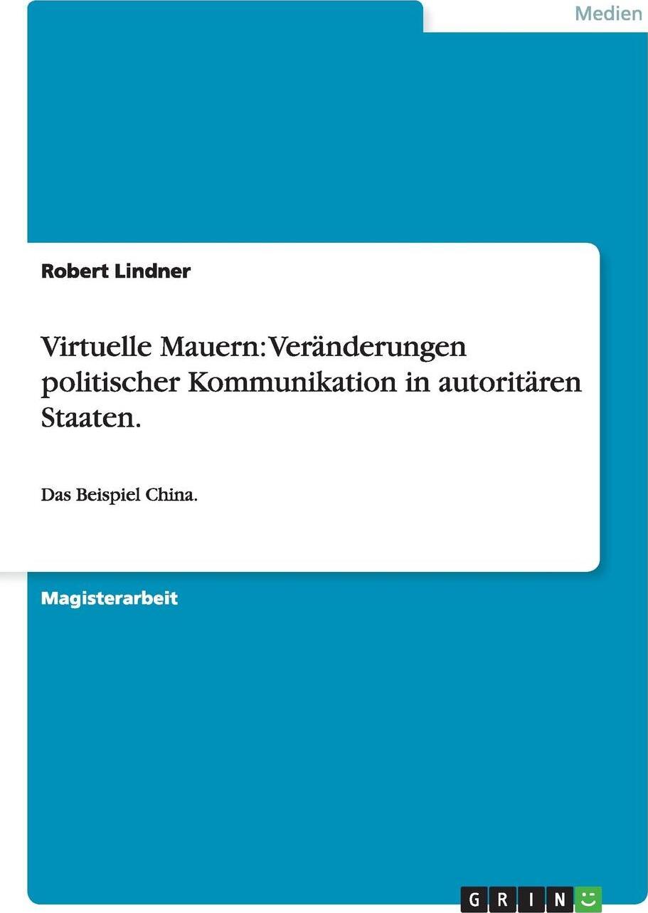 Virtuelle Mauern. Veranderungen politischer Kommunikation in autoritaren Staaten.. Robert Lindner