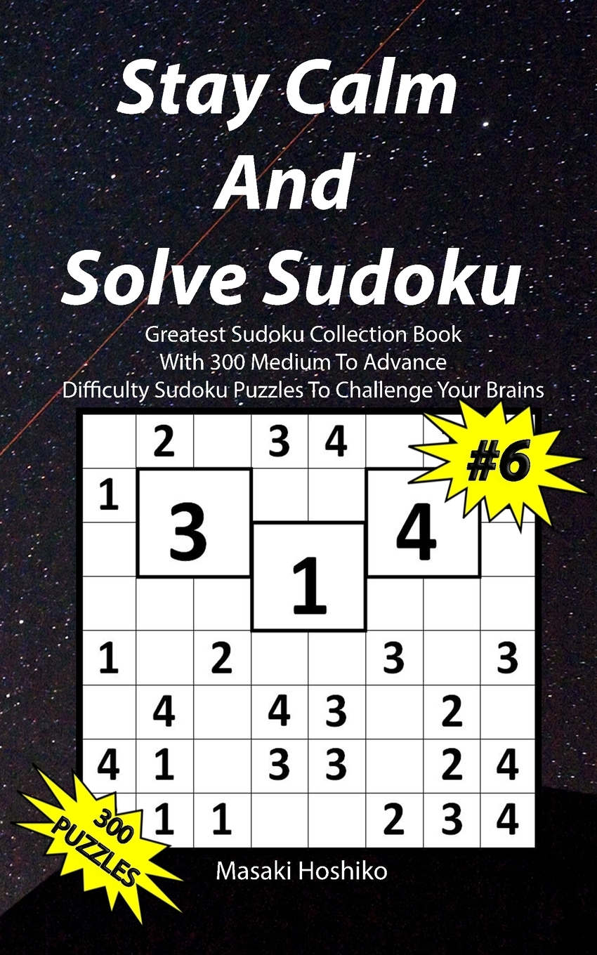 Stay Calm And Solve Sudoku #6. Greatest Sudoku Collection With 300 Medium Difficulty Sudoku Puzzles To Challenge Your Brains