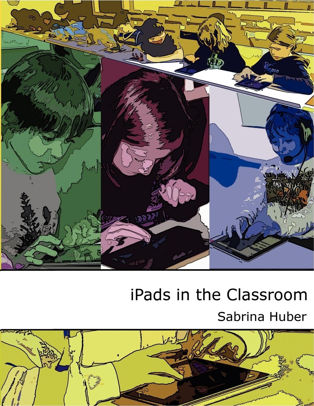 Sabrina Huber. iPads in the Classroom