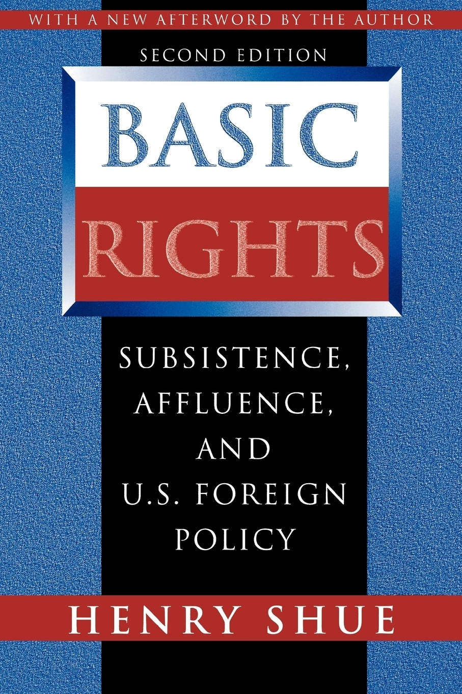 Basic Rights. Subsistence, Affluence, and U.S. Foreign Policy - Second Edition