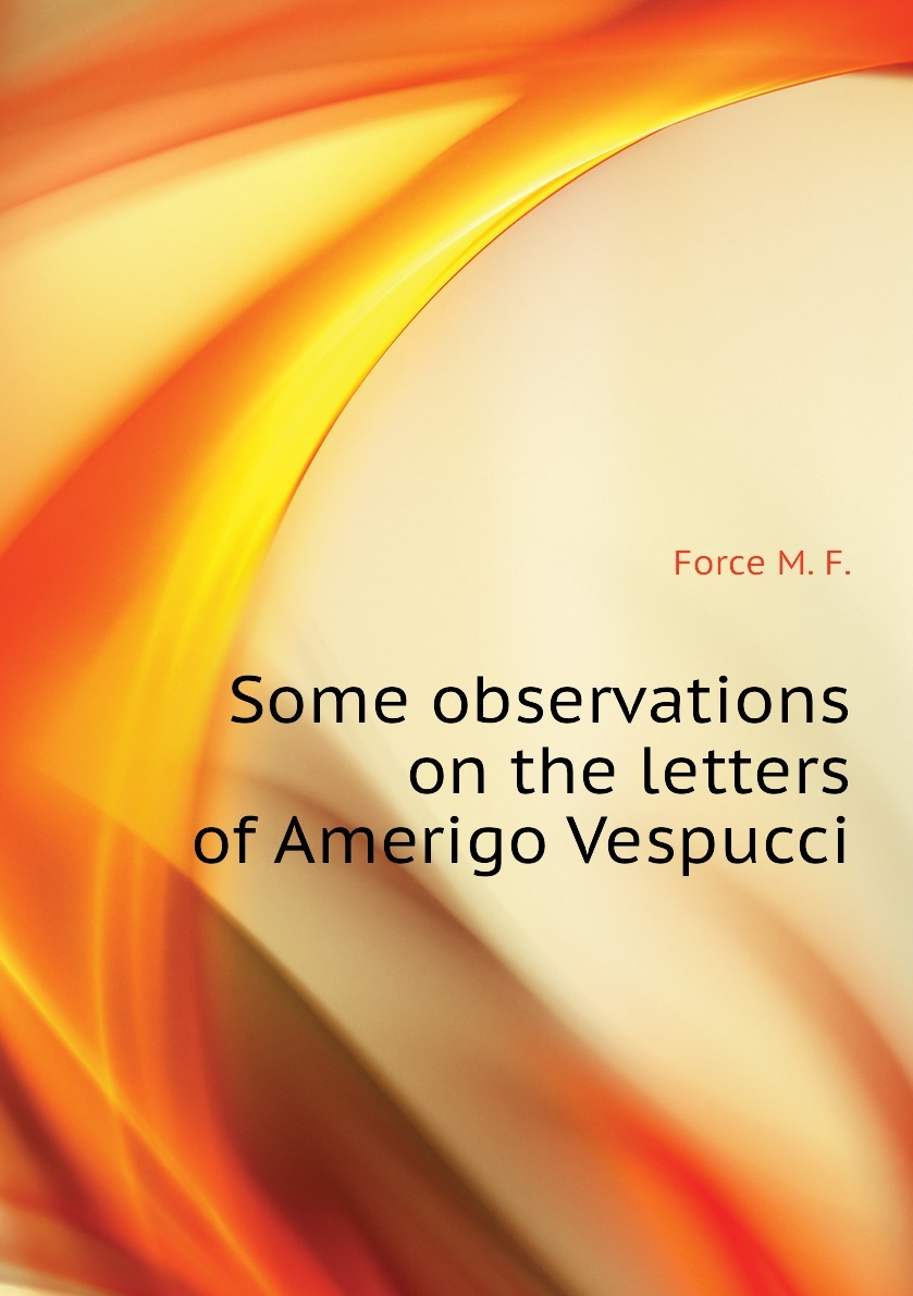 Some observations on the letters of Amerigo Vespucci 9781176985667