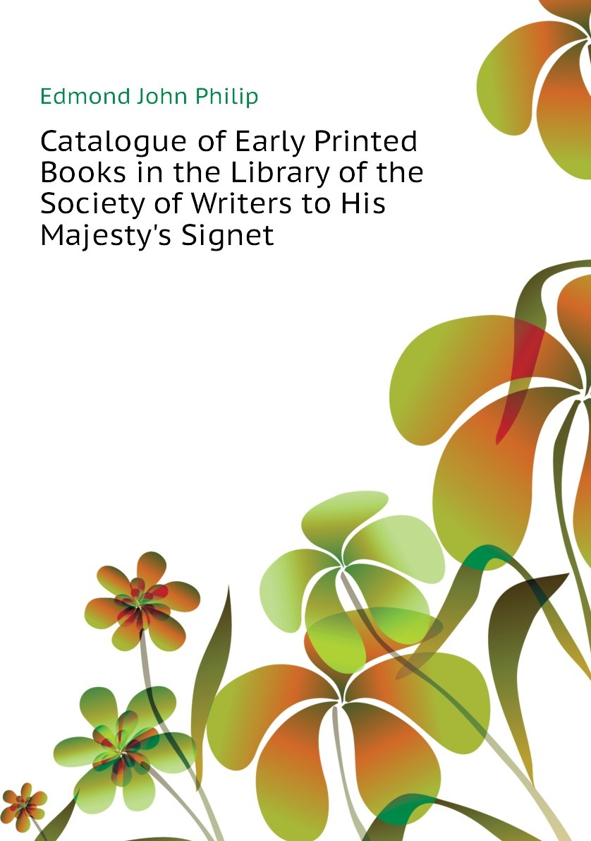 Catalogue of Early Printed Books in the Library of the Society of Writers to His Majesty's Signet
