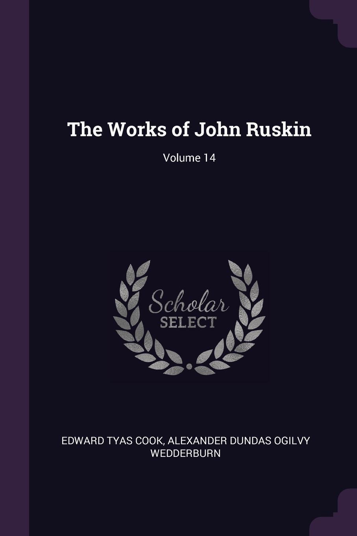 Edward Tyas Cook, Alexander Dundas Ogilvy Wedderburn. The Works of John Ruskin; Volume 14