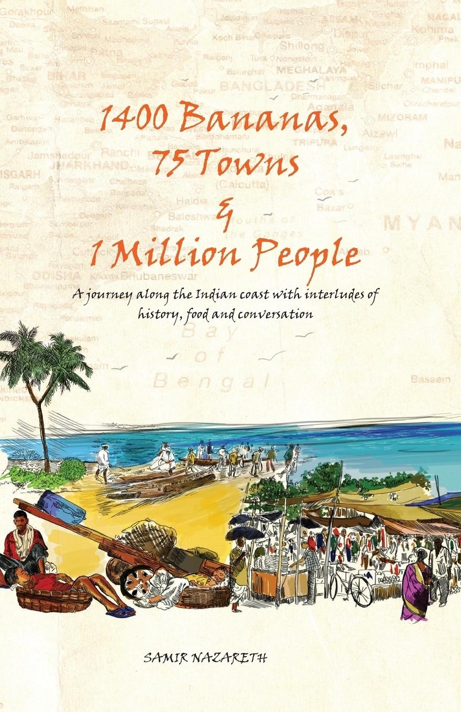 Samir Nazareth. 1400 Bananas, 76 Towns & 1 Million People