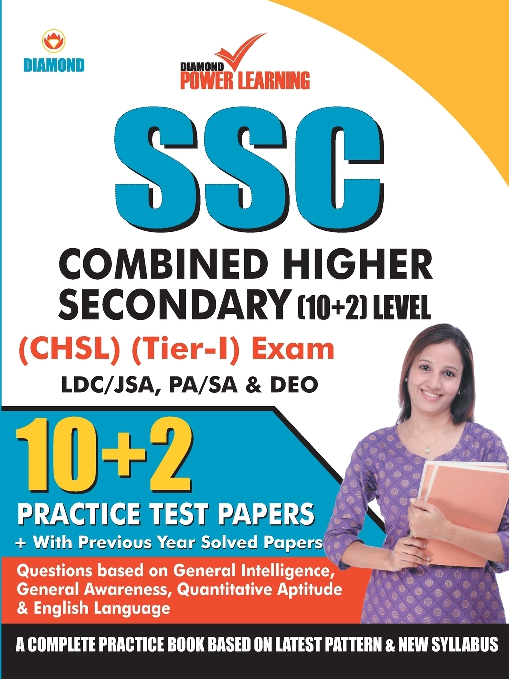 Diamond Power Learning Team. Staff Selection Commission (SSC) - Combined Higher Secondary Level (CHSL) Recruitment 2019, Preliminary Examination (Tier - I) based on CBE in English 10 PTP, with previous year solved papers, General Intelligence, General Awareness, Quantitative ...