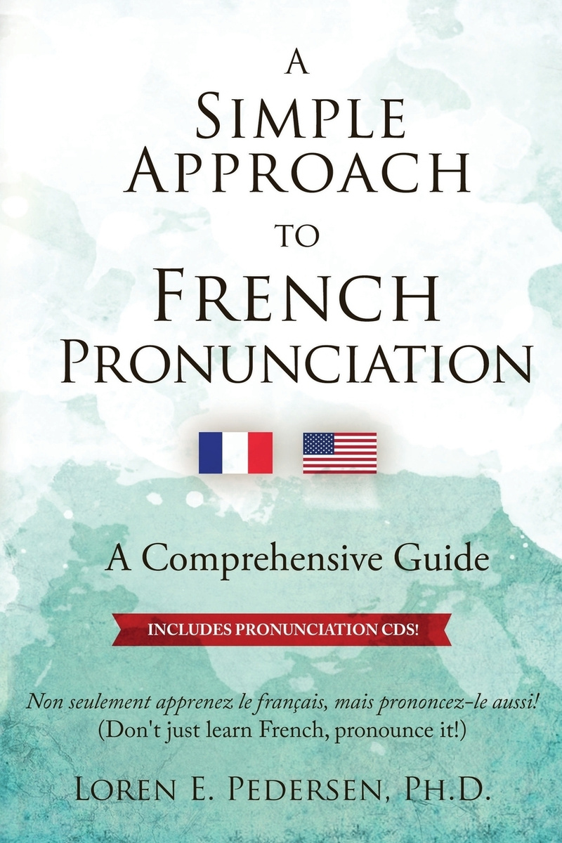 A Simple Approach to French Pronunciation. A Comprehensive Guide #1