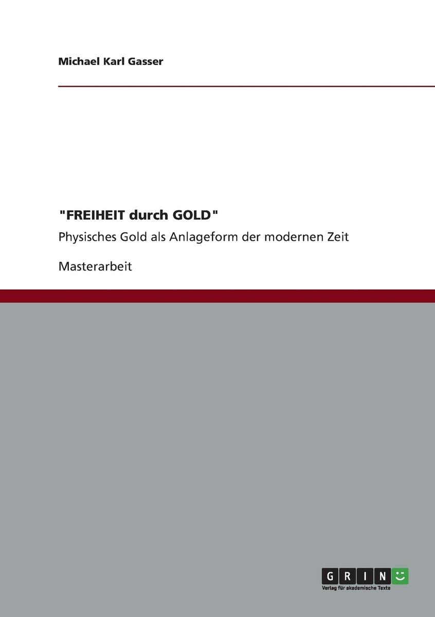 """""""FREIHEIT durch GOLD"""". Physisches Gold als Anlageform der modernen Zeit #1"""
