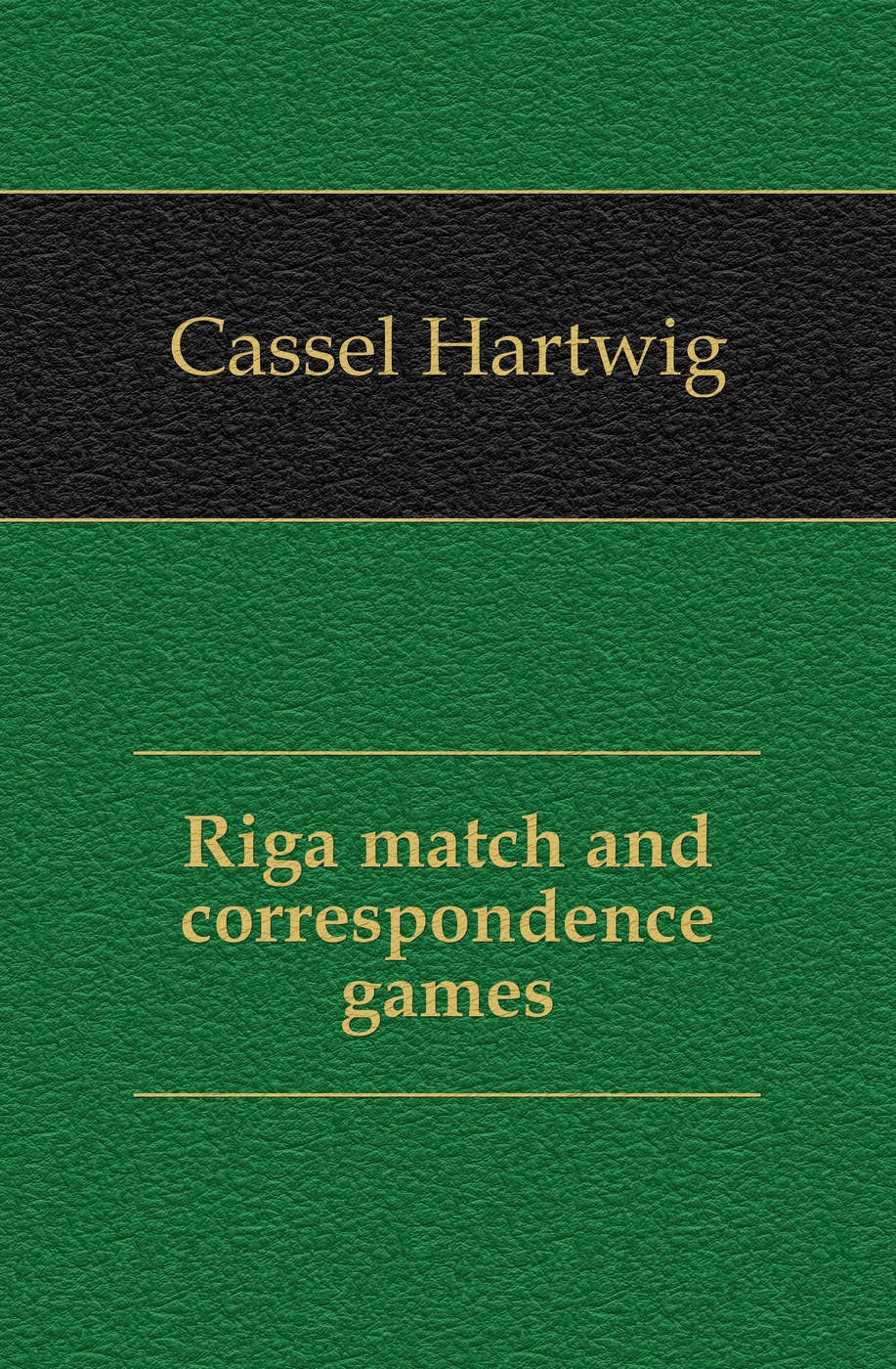 Cassel Hartwig Riga match and correspondence games match games