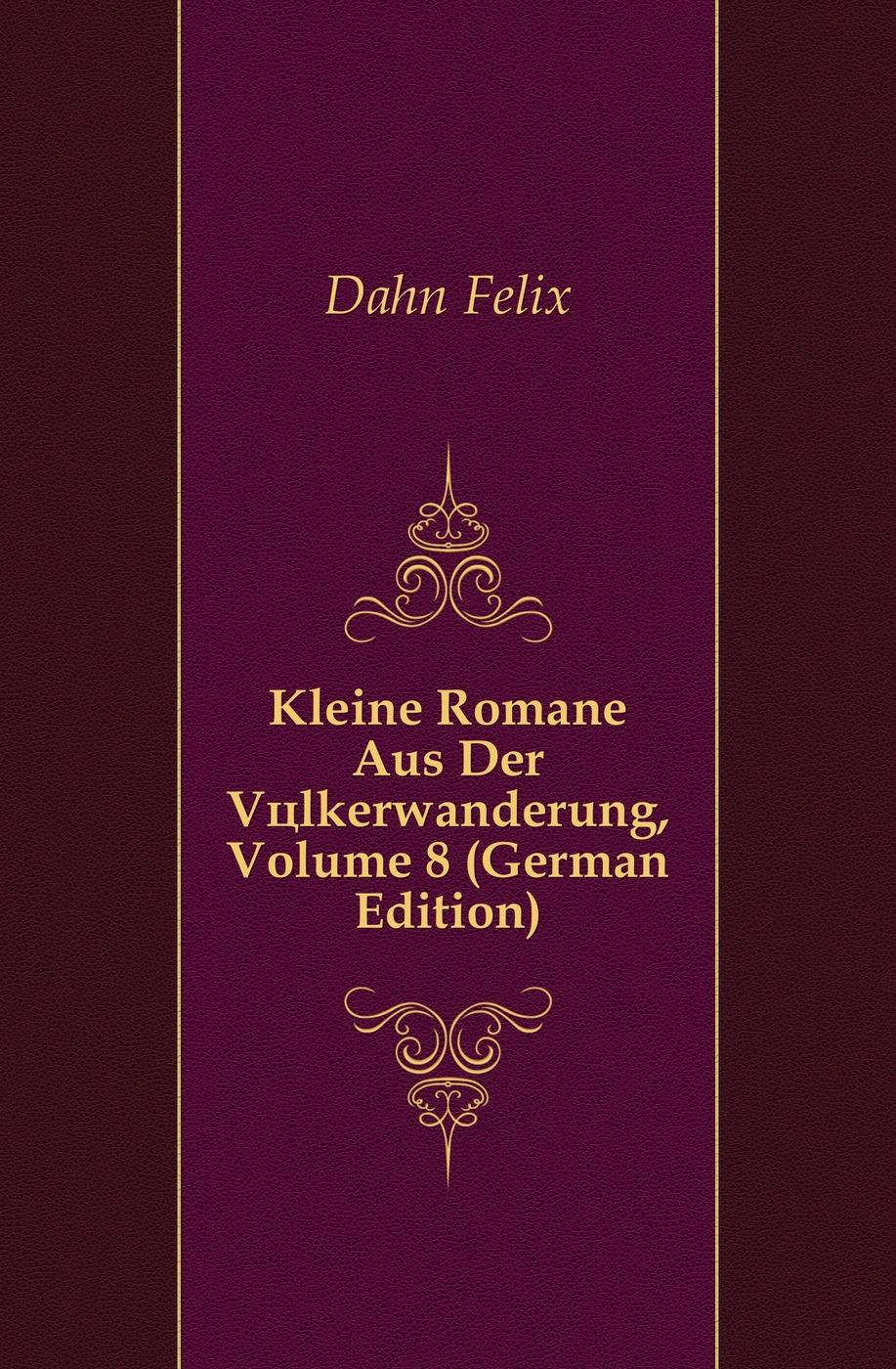 Dahn Felix Kleine Romane Aus Der Volkerwanderung, Volume 8 (German Edition)