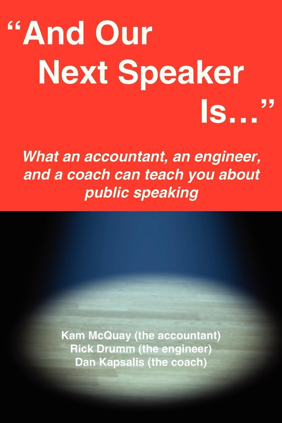 "Kameron H. McQuay. ""And Our Next Speaker Is . . ."". What an accountant, an engineer, and a coach can teach you about public speaking"