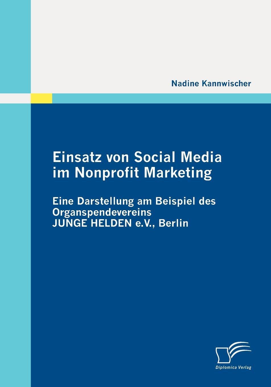 Einsatz von Social Media im Nonprofit Marketing. Eine Darstellung am Beispiel des Organspendevereins JUNGE HELDEN e.V., Berlin