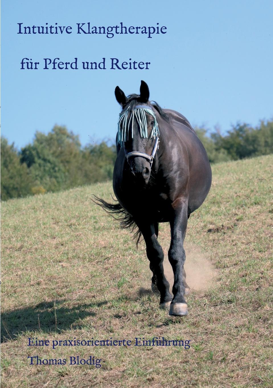 Intuitive Klangtherapie fur Pferd und Reiter. Thomas Blodig
