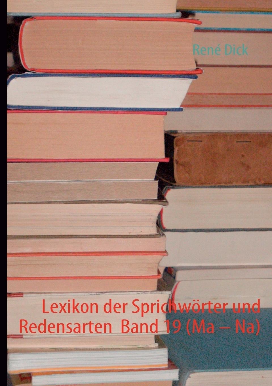 René Dick. Lexikon der Sprichworter und Redensarten  Band 19 (Ma - Na)