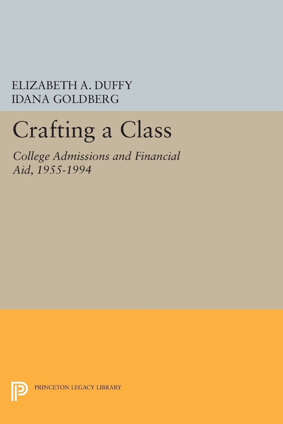 Crafting a Class. College Admissions and Financial Aid, 1955-1994 9780691603551