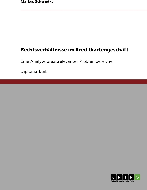 Rechtsverhaltnisse im Kreditkartengeschaft. Markus Schwudke
