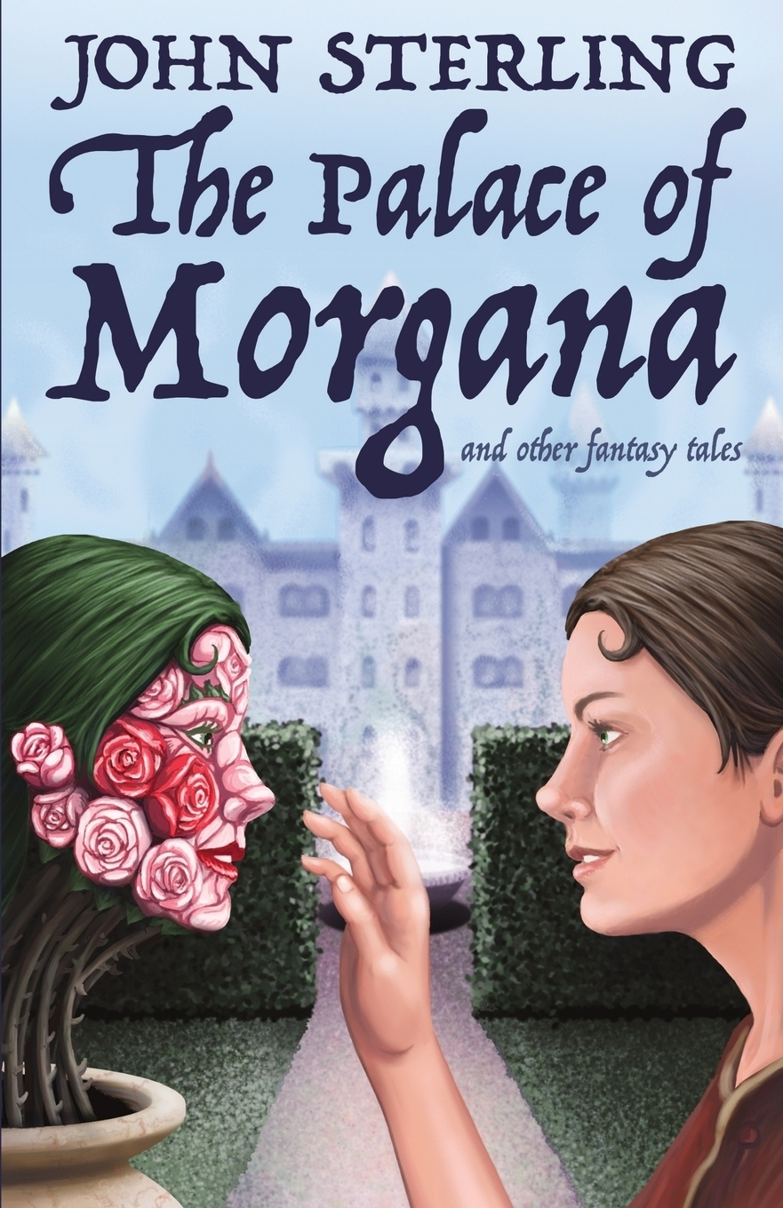 John Sterling. The Palace of Morgana and Other Fantasy Tales