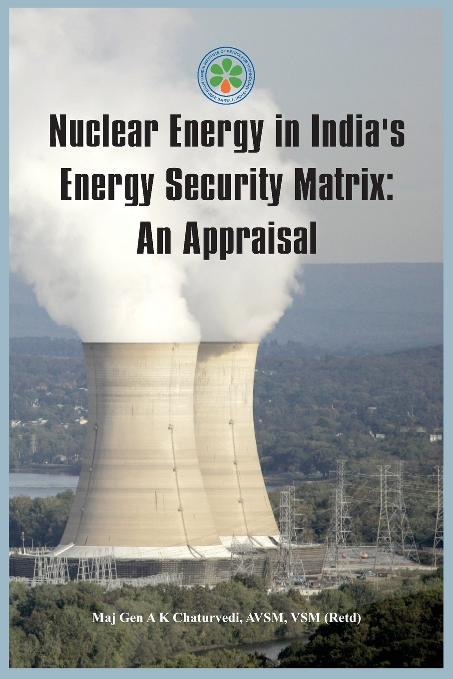 Ajay Chaturvedi. Nuclear Energy in India's Energy Security Matrix. An Appraisal
