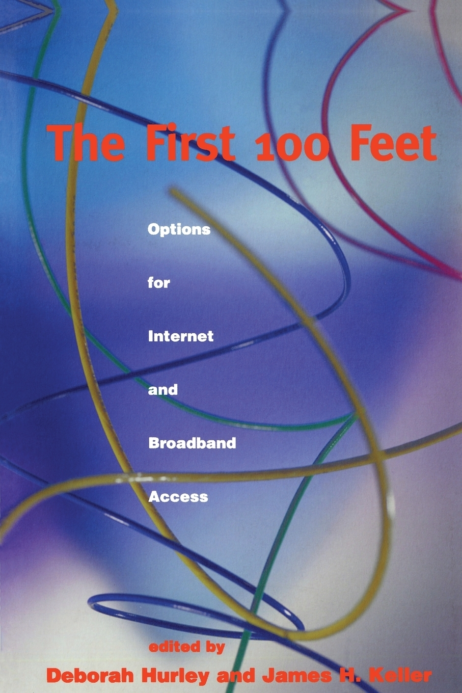 The First 100 Feet. Options for Internet and Broadband Access