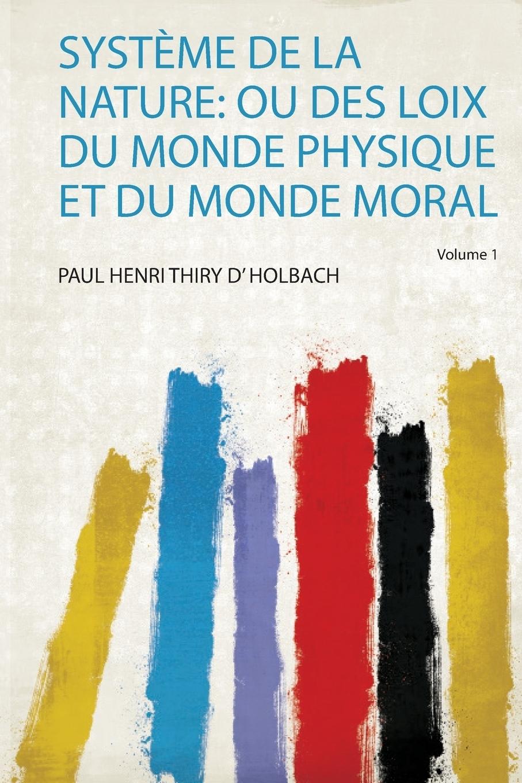 Systeme De La Nature. Ou Des Loix Du Monde Physique Et Du Monde Moral цена 2017