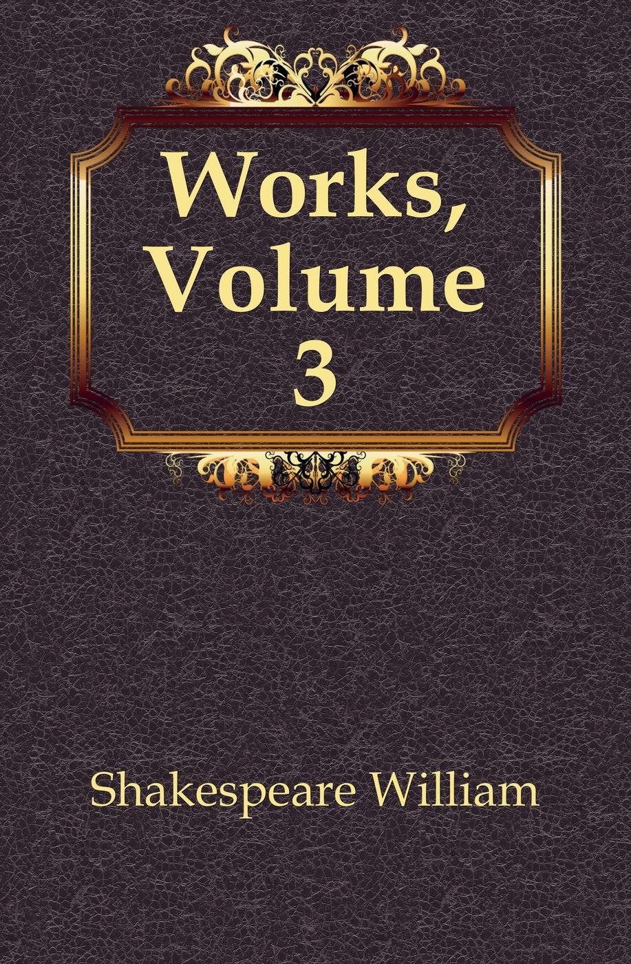 Уильям Шекспир Works, Volume 3