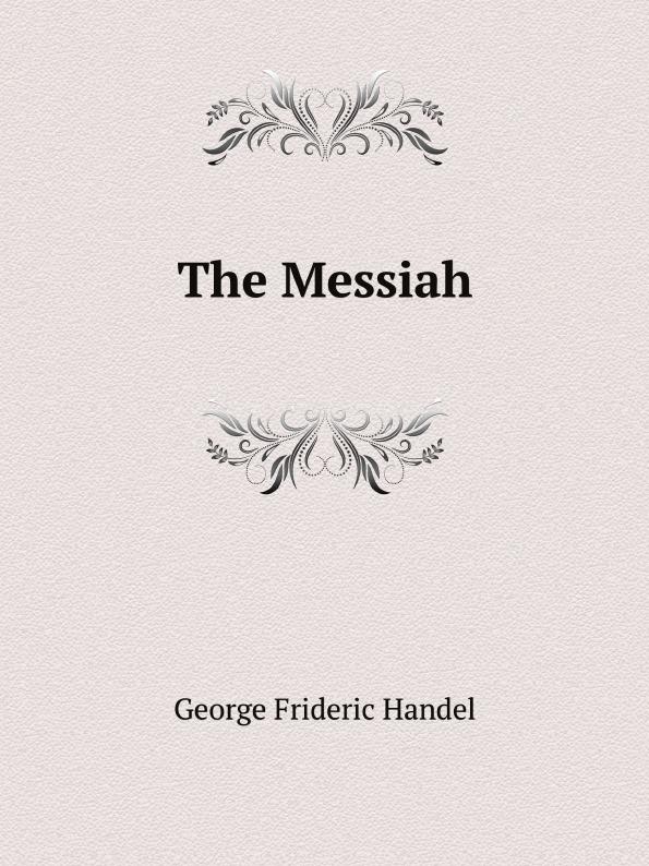 George Frideric Handel The Messiah