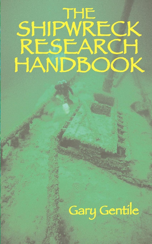 The Shipwreck Research Handbook. Gary Gentile