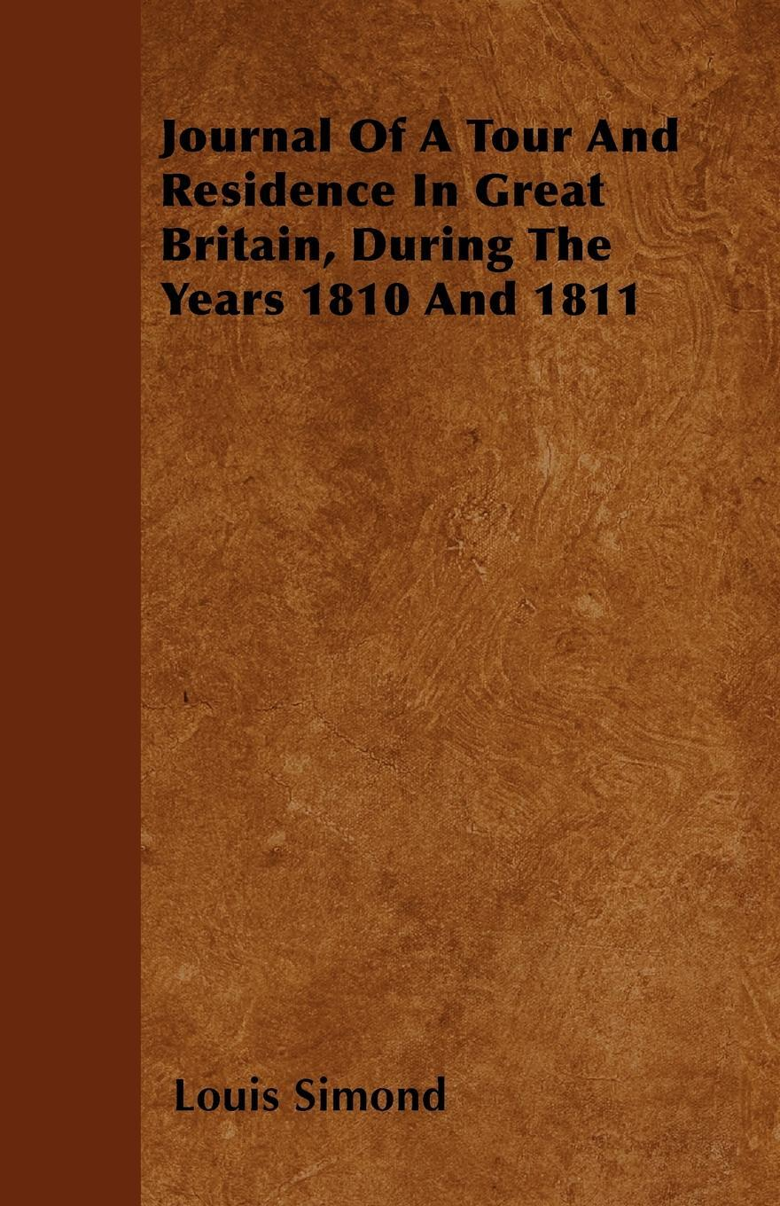 Journal Of A Tour And Residence In Great Britain, During The Years 1810 And 1811. Louis Simond