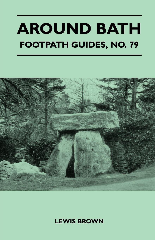 Around Bath - Footpath Guide. Lewis Brown