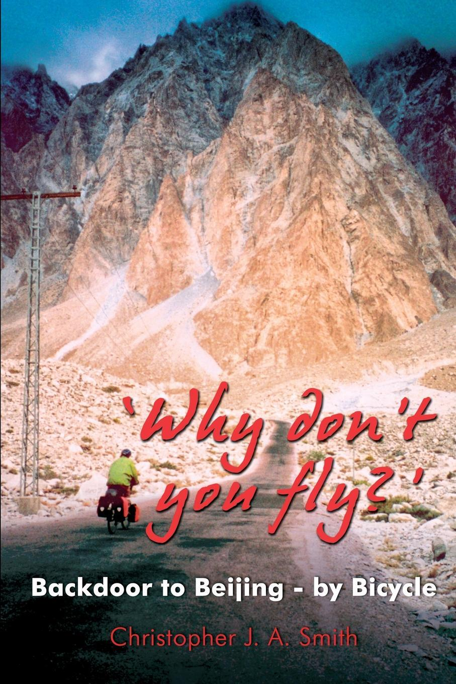 Christopher J.A. Smith. 'Why Don't You Fly?' Back Door to Beijing - by Bicycle