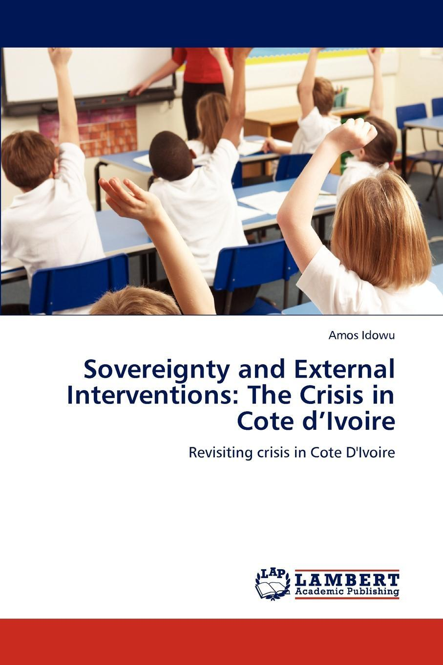 Sovereignty and External Interventions. The Crisis in Cote d`Ivoire. Amos Idowu