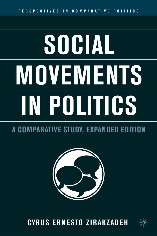Social Movements in Politics. A Comparative Study. Cyrus Ernesto Zirakzadeh