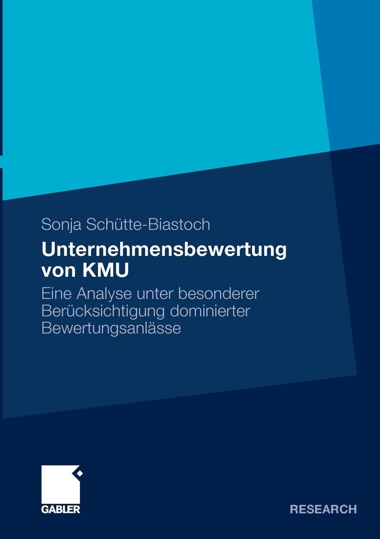 Sonja Sch Tte-Biastoch, Sonja Schutte-Biastoch. Unternehmensbewertung Von Kmu. Eine Analyse Unter Besonderer Berucksichtigung Dominierter Bewertungsanlasse