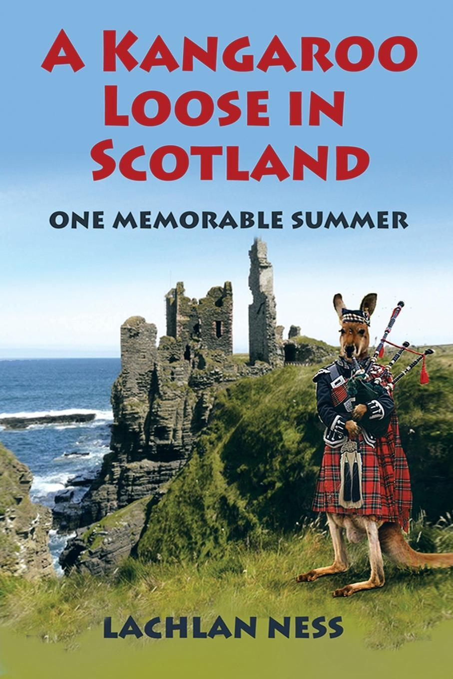 A Kangaroo Loose in Scotland. One Memorable Summer. Lachlan Ness
