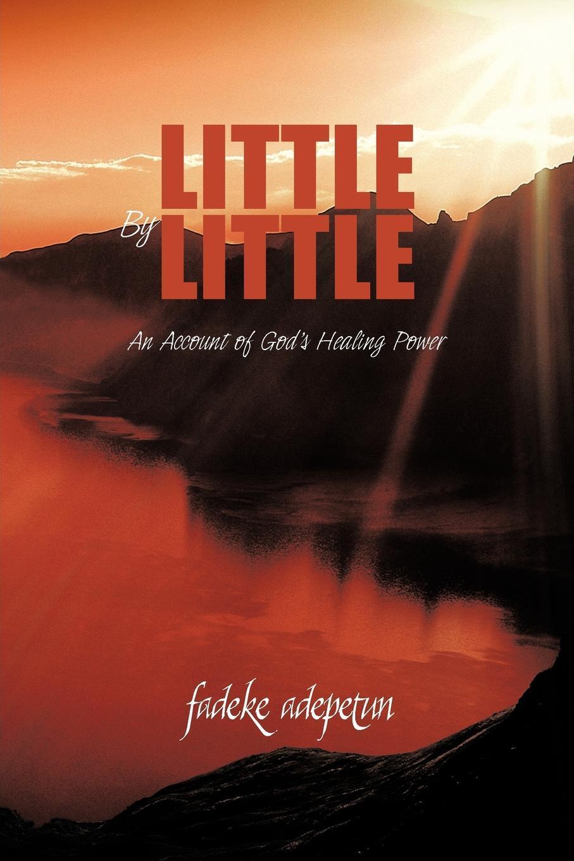 Little by Little. An Account of God`s Healing Power